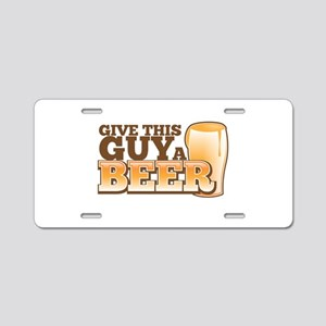 Give this GUY a BEER! with beers pint Aluminum Lic