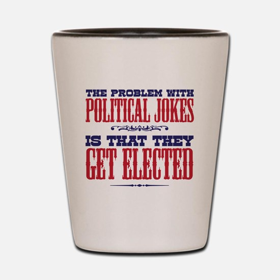 politicaljokes copy Shot Glass