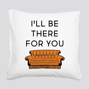 I'll Be There For You Square Canvas Pillow