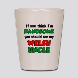 Im Handsome Welsh Uncle Shot Glass