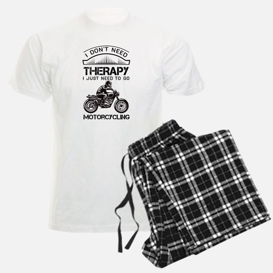 I Don't Need Therapy Just to Go Motorcycling Pajam