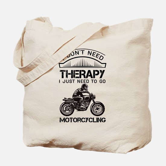 I Don't Need Therapy Just to Go Motorcycling Tote