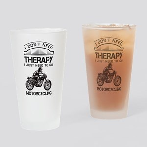 I Don't Need Therapy Just to Go Motorcycling Drink