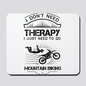 I Don't Need Therapy Just to Go Mountain Biking Mo