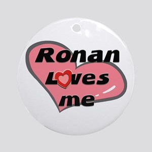 ronan loves me  Ornament (Round)