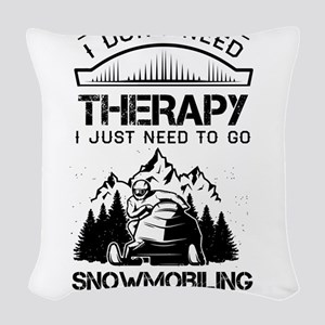 I Don't Need Therapy Just to Go Snowmobiling Woven