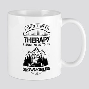 I Don't Need Therapy Just to Go Snowmobiling Mugs