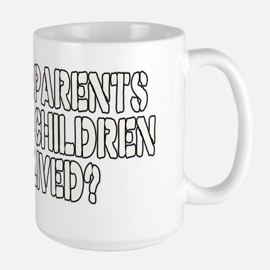 did your parents Large Mug