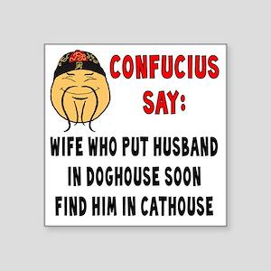 "ConfuciusHusbandInDoghouse Square Sticker 3"" x 3"""