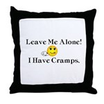 Leave Me Alone I Have Cramps Throw Pillow