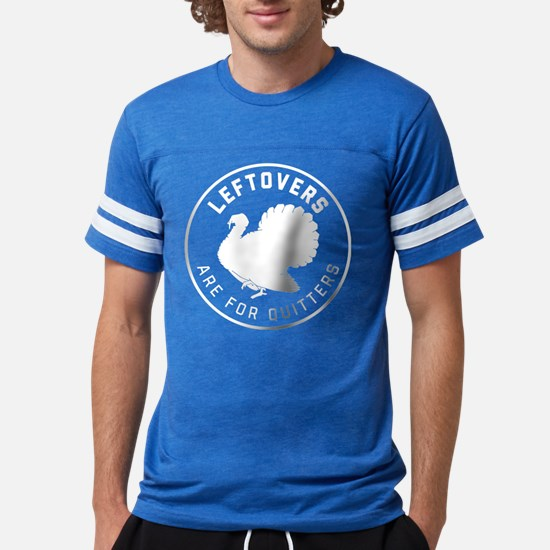 Leftovers Are For Quitters Mens Football Shirt
