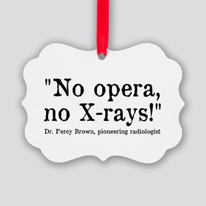 No opera, no X-rays! Ornament