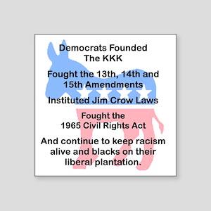 "DEMOCRATS FOUNDED THE KKK.. Square Sticker 3"" x 3"""