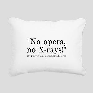 No opera, no X-rays! Rectangular Canvas Pillow