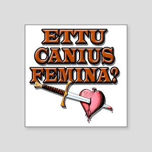 "Ettu Canius Femina Square Sticker 3"" x 3"""