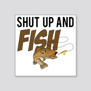 "shut up and fish Square Sticker 3"" x 3"""