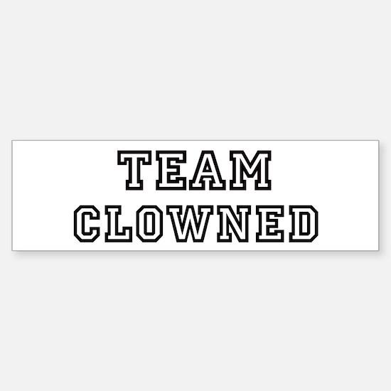 Team CLOWNED Bumper Bumper Bumper Sticker