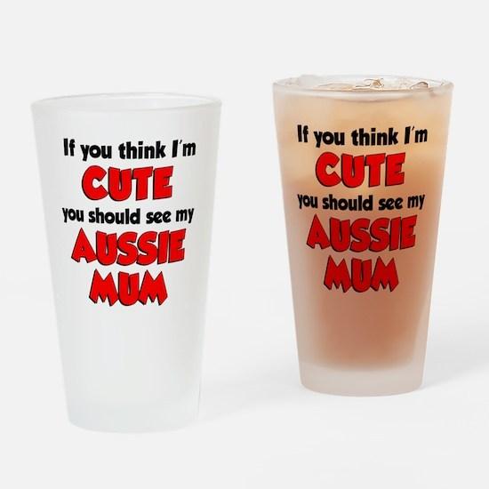 Think Im Cute Aussie Mum Drinking Glass