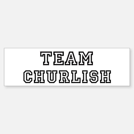 Team CHURLISH Bumper Bumper Bumper Sticker