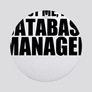 Trust Me, I'm A Database Manager Round Ornamen