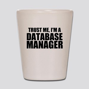 Trust Me, I'm A Database Manager Shot Glass