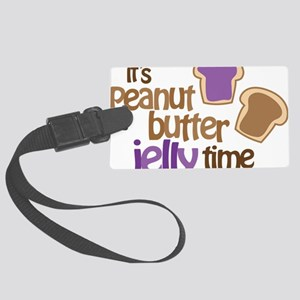 Its Peanut Butter Jelly Time Large Luggage Tag