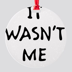 wasntmeblk Round Ornament