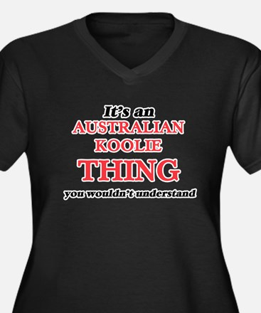 It's an Australian Koolie th Plus Size T-Shirt