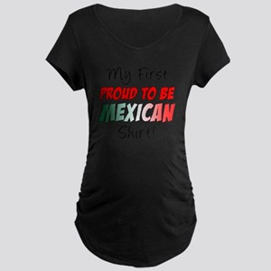 First Proud To Be Mexican S Maternity Dark T-Shirt