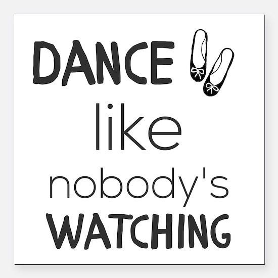 "Dance like nobody's watc Square Car Magnet 3"" x 3"""