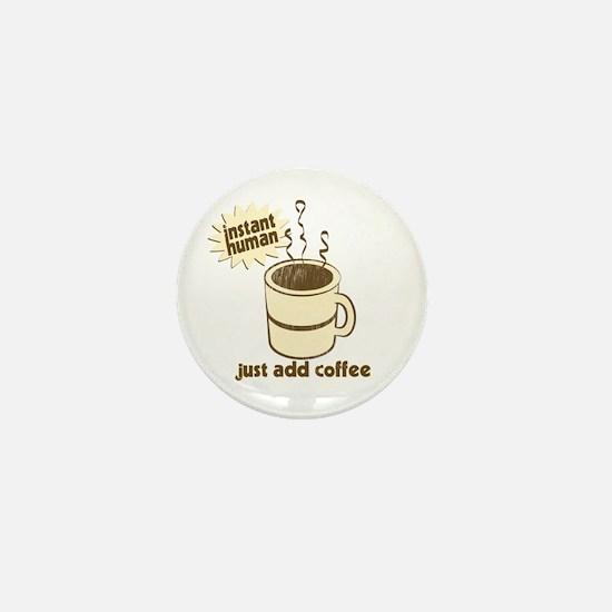 Instant Human Just Add Coffee Mini Button