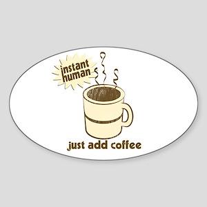 Instant Human Just Add Coffee Oval Sticker
