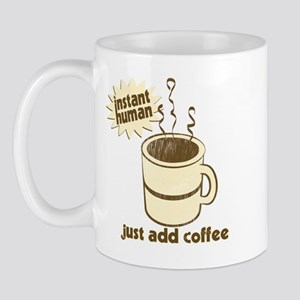 Instant Human Just Add Coffee Mug