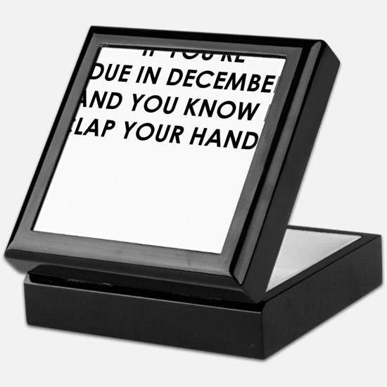 IF YOURE DUE IN DECEMBER Keepsake Box