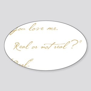 you love me real Sticker (Oval)