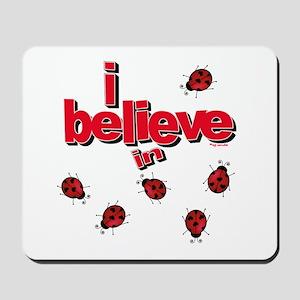 I believe in ladybugs! Mousepad
