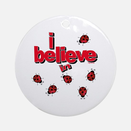 I believe in ladybugs! Ornament (Round)