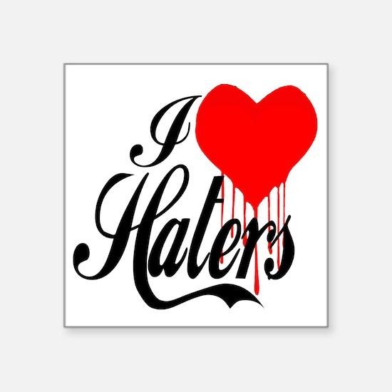 """i love haters5 copy Square Sticker 3"""" x 3"""""""