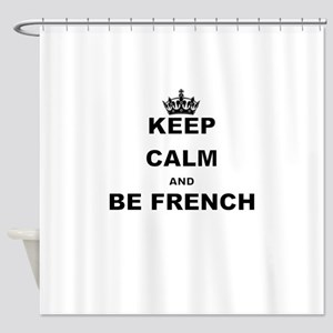 KEEP CALM AND BE FRENCH Shower Curtain