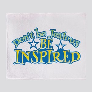 Dont be JEALOUS, be INSPIRED! Throw Blanket