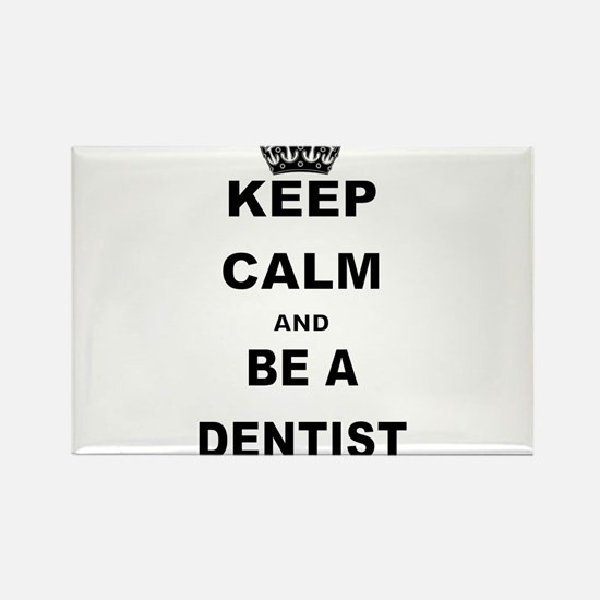 KEEP CALM AND BE A DENTIST Magnets