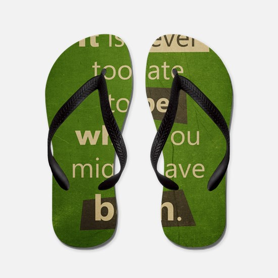 Never too Late Flip Flops