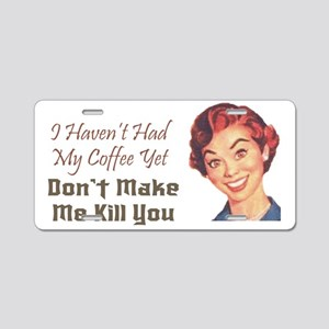 Havent Had Coffee Yet Aluminum License Plate