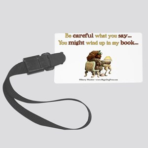 becareful what you say.lt Large Luggage Tag