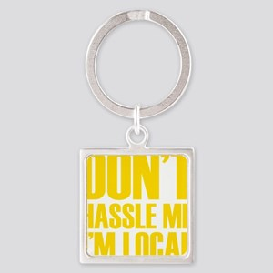 DONT HASSLE ME IM LOCAL Square Keychain