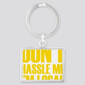DONT HASSLE ME IM LOCAL Landscape Keychain