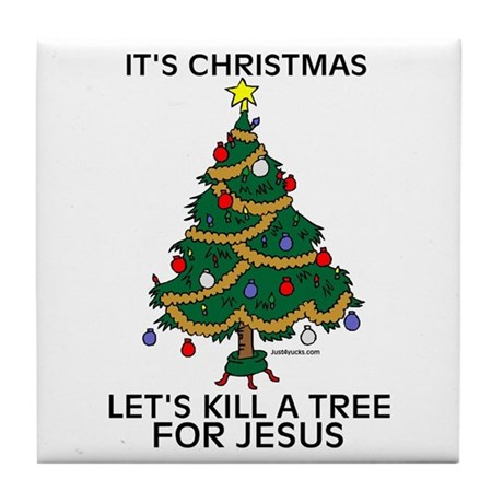 Kill A Tree For Jesus Tile Coaster