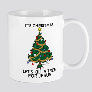 Kill A Tree For Jesus Mug