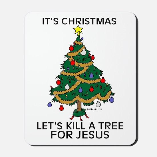 Kill A Tree For Jesus Mousepad