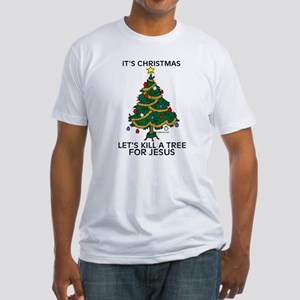 Kill A Tree For Jesus Fitted T-Shirt